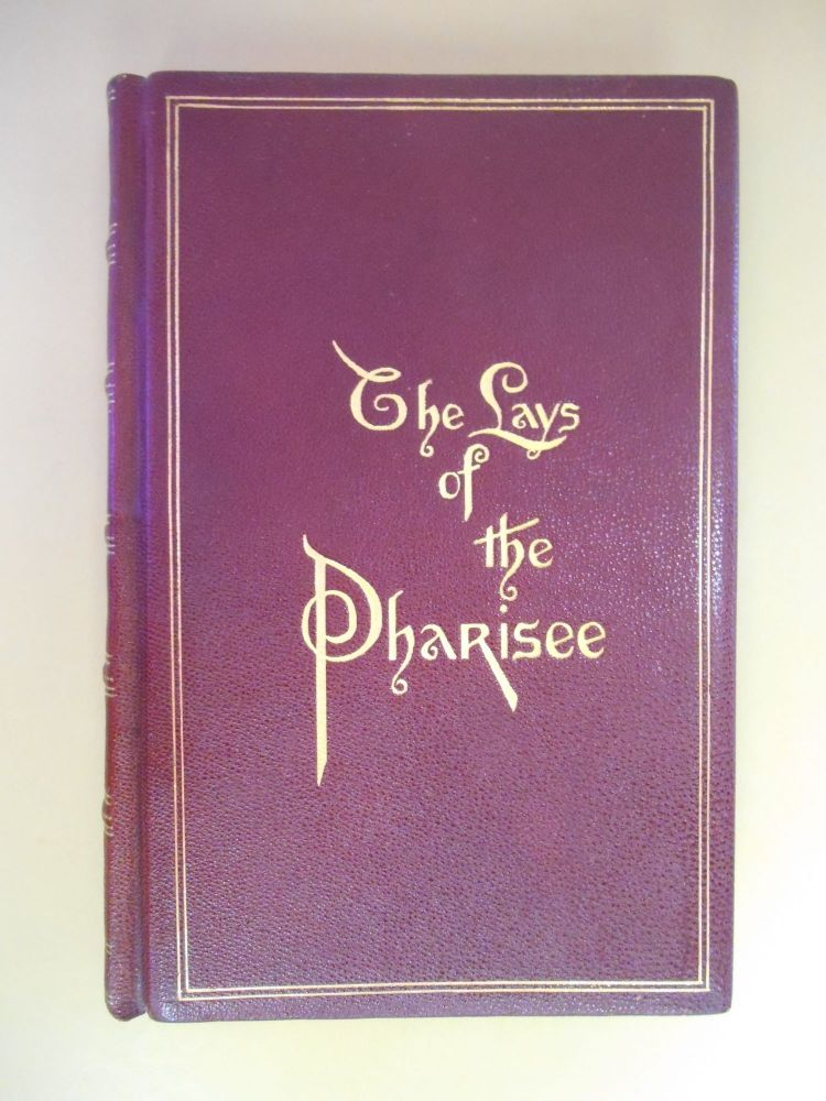 The Lays of the Pharisee, Being a Volume of Verses Together With Poems in Blank Verse, Telling of the Things that are in the Modern Life of To-Day: Critical: Satirical: Political. W E. C.