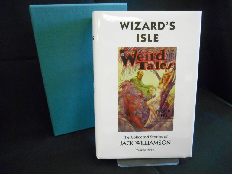Wizard's Isle, The Collected Stories of Jack Williamson, Volume Three (Signed/Limited Edition). Jack Williamson, Ray Bradbury, Foreword.