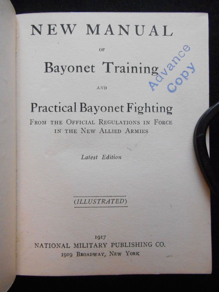 New Manual of Bayonet Training and Practical Bayonet Fighting, From the Official Regulations in Force in the New Allied Armies