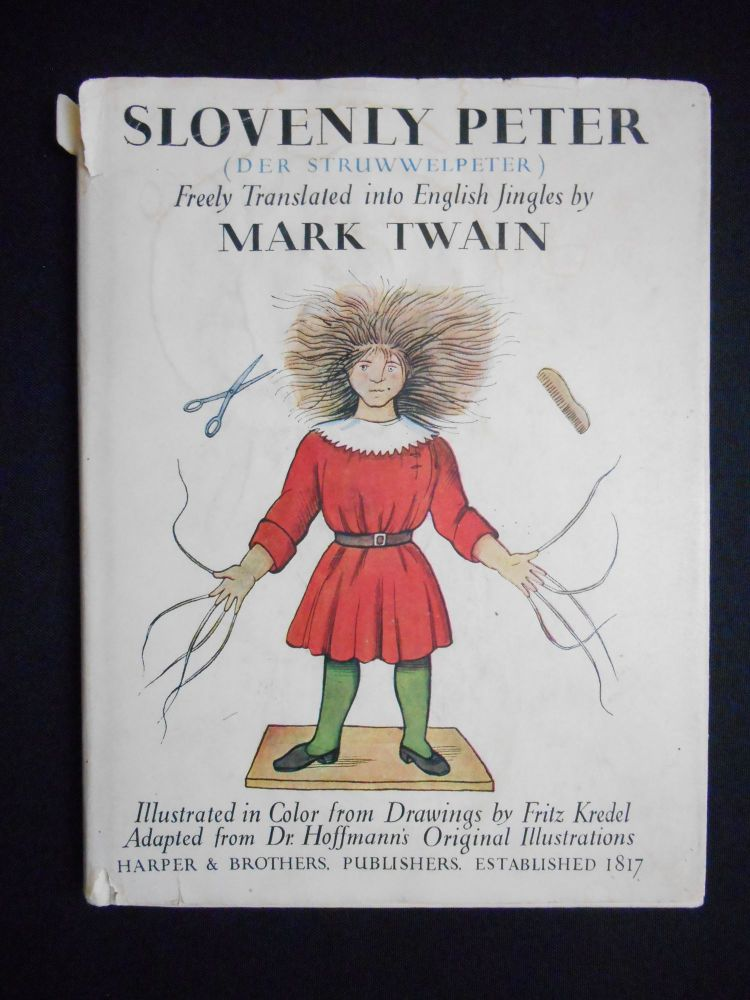 Slovenly Peter (der Struwwelpeter), or, Happy Tales and Funny Pictures, Freely Translated into English by Mark Twain. Heinrich Hoffmann, Mark Twain, Fritz Kredel, Translation, Illustrations.