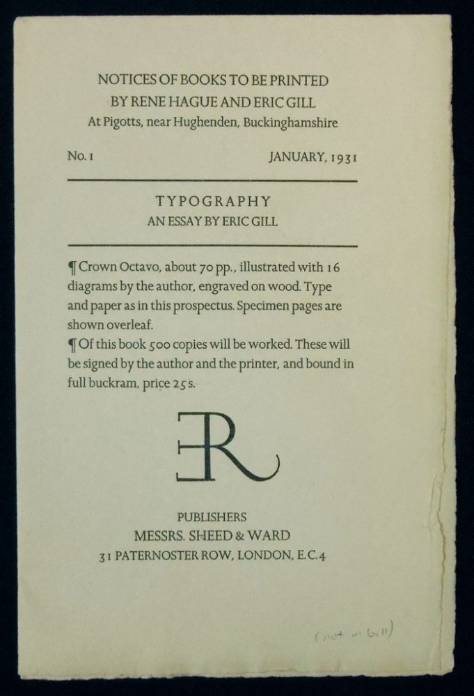 Notices of Books to be Printed by Rene Hague and Eric Gill at Pigotts, near Hughenden, Buckinghamshire. No. I. April,1931. [Prospectus for] TYPOGRAPHY. An Essay by Eric Gill; Publishers Messrs. Sheed & Ward. 31 Paternoster Row, London, E.C. 4. Eric Gill.
