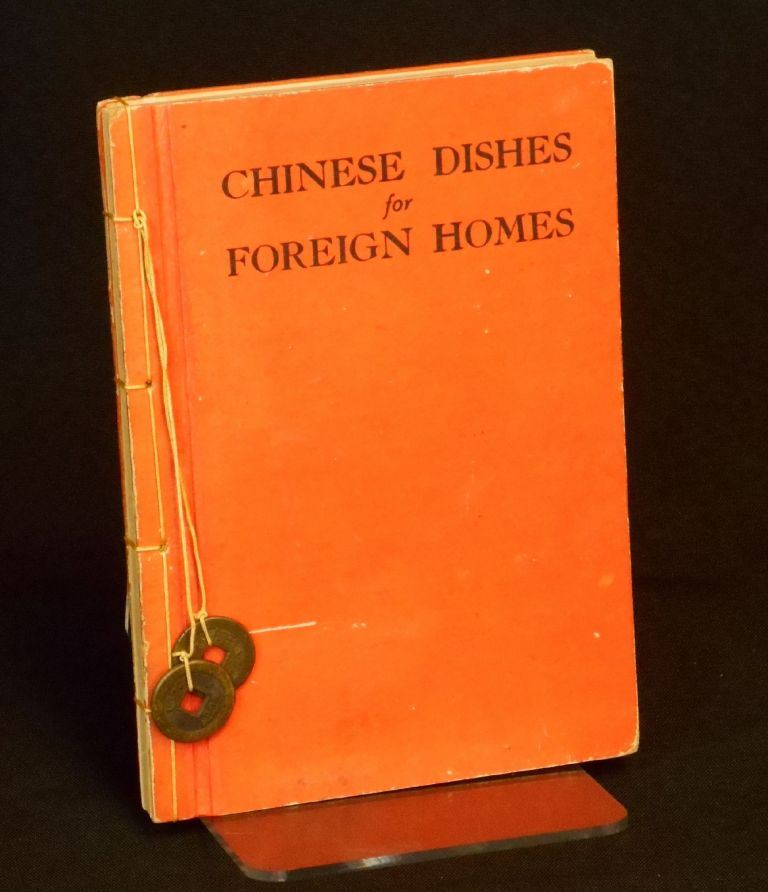 """Chinese Dishes for Foreign Homes: A Revised and Enlarged Edition of """"Chinese Recipes"""" Nellie C. Wong."""