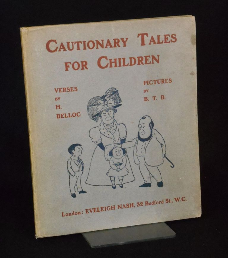 Cautionary Tales for Children; Designed for the Admonition of Children between the ages of eight and fourteen years. Belloc, B. T. B., Illustrations, ilaire, Lord Basil Temple Blackwood.