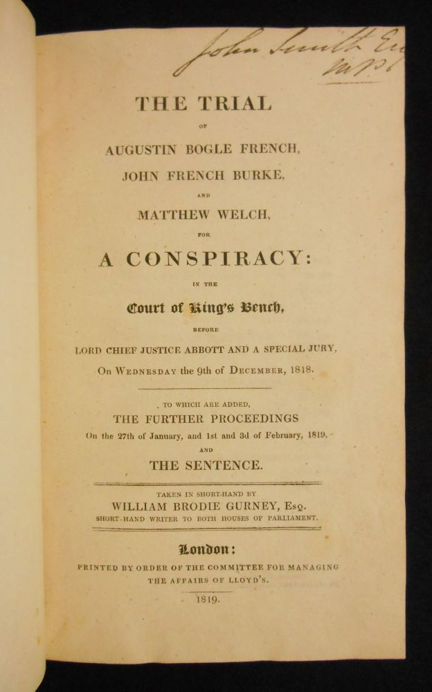 "The Trial of Augustin Bogle French, John French Burke, and Matthew Welch, for A Conspiracy: in the Court of King's Bench, Before Lord Chief Justice Abbott and a Special Jury, On Wednesday the 9th of December, 1818. William Brodie Gurney, Esq, ""Short-Hand Writer to Both Houses of Parliament"""