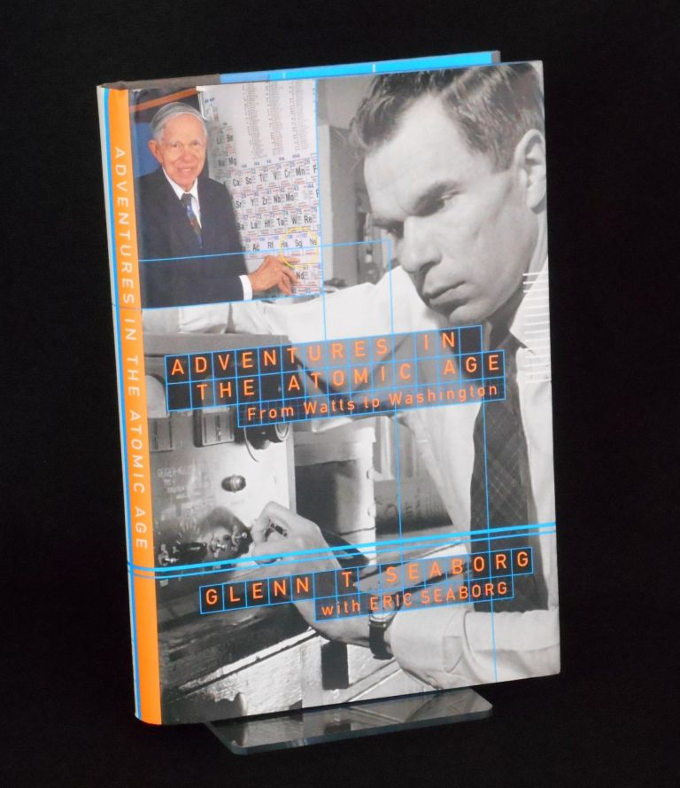 Adventures in the Atomic Age; from Watts to Washington. Glenn T. Seaborg Seaborg, Eric, with.