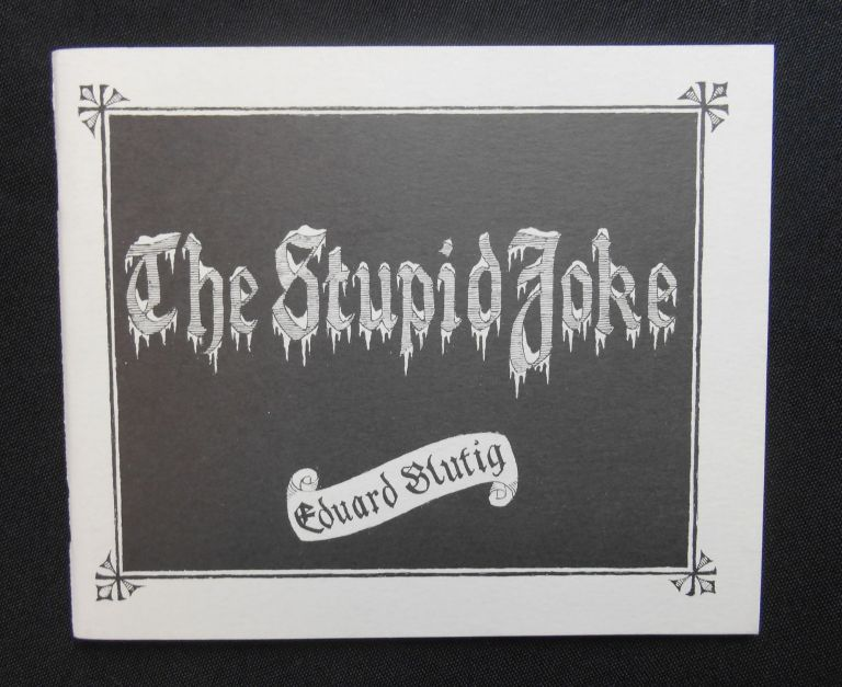 The Stupid Joke; Eduard Blutig's Der Stiefelknecht in a translation by Mrs Regera Dowdy with the original pictures by O. Müde. Edward Gorey, Eduard Blutig.