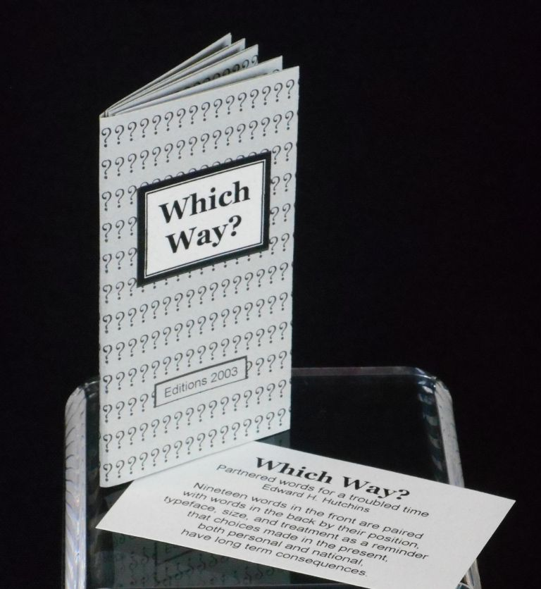 Which Way?; Partnered words for a troubled time, Keepsake for Artist's Books Reviews, Volume 1 No. 10, Winter 2003. Edward H. Hutchins.
