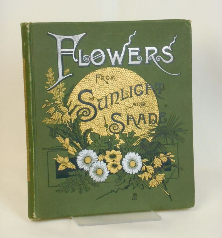 Flowers from Sunlight and Shade. Susie Barstow Skelding, and.