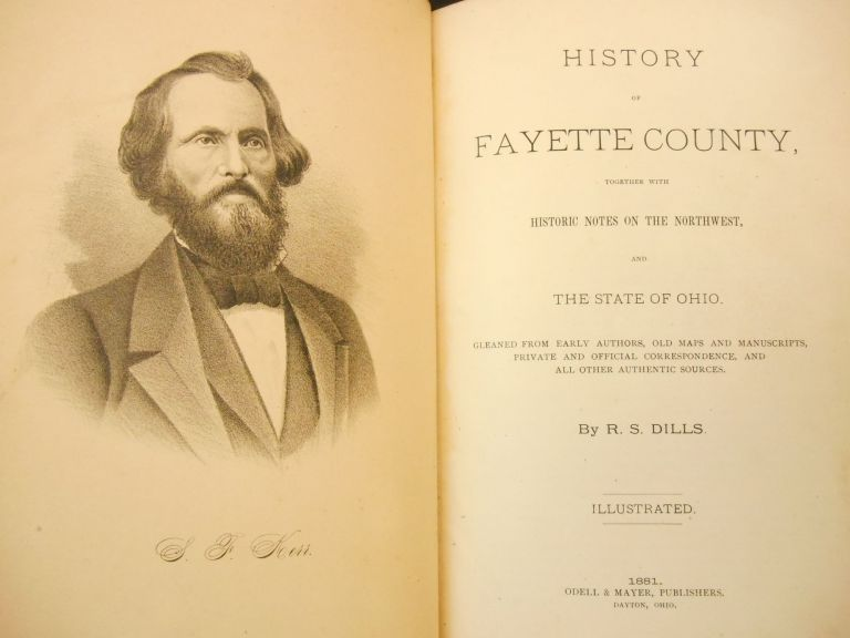 History of Fayette County, Together with Historic Notes on the Northwest and the State of Ohio. R. S. Dills.