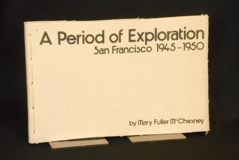 A Period of Exploration, San Francisco 1945-1950. Mary Fuller McChesney.