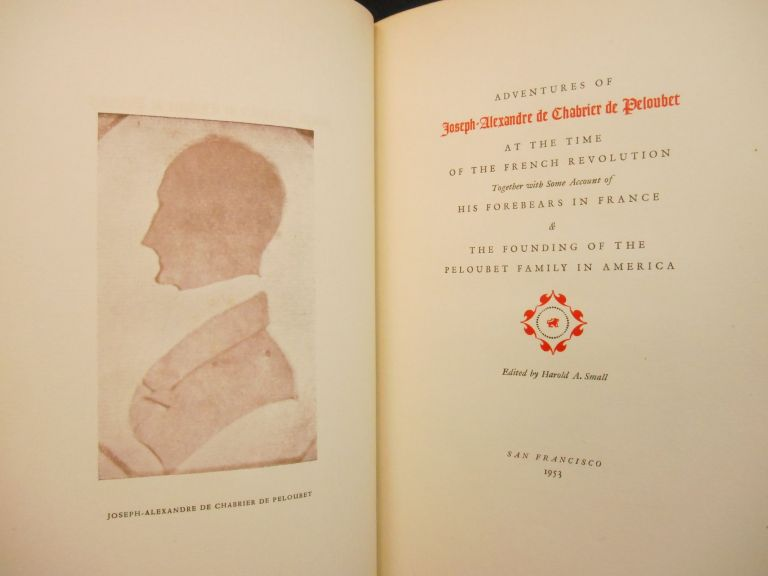 Adventures of Joseph-Alexandre de Chabrier de Peloubet at the Time of the French Revolution, Together with Some Account of His Forebears in France & the Founding of the Peloubet Family in America. Harold A. Small, Francis Peloubet Farquhar, Preface.