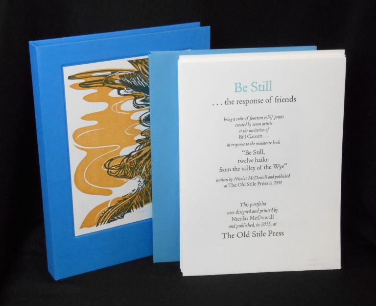 Be Still ...the response of friends; being a suite of fourteen relief prints created by seven artists at the invitation of Bill Garnett. Nicolas McDowall, Printer Author, Bill Garnett, Introduction, Natalie d'Arbeloff John Abell, Robert Macdonald, Angela Lemaire, Ralph Kiggell, Clive Hicks-Jenkins, Harry Brockway, Artists.