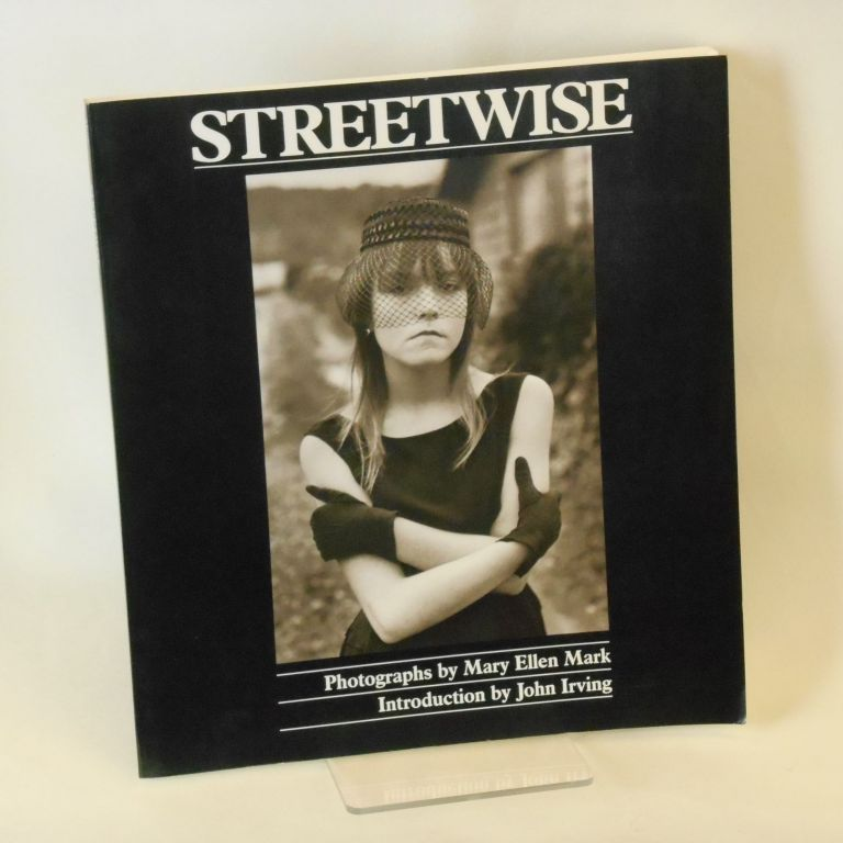 Streetwise. Mary Ellen Mark, John Irving, Introduction.