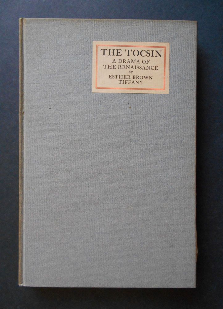 The Tocsin, A Drama of the Renaissance. Esther Brown Tiffany.