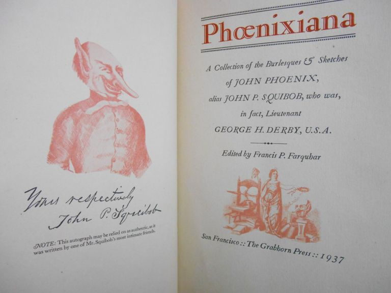 Phoenixiana, A Collection of the Burlesque & Sketches of John Phoenix, alias John P. Squibob, who was, in fact, Lieutenant George H. Derby, U.S.A. George H. Derby, Francis P. Farquhar, Pseudonym, Author and, John Phoenix.