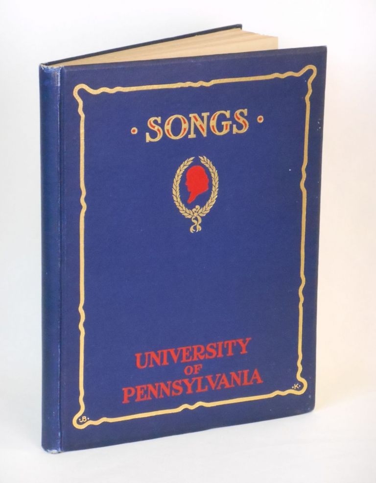 Songs of the University of Pennsylvania; Brought Under One Cover by William Otto Miller '04, With Drawings by Morton Livingston Schamberg '03, Frederick Thomas Bigger '03, James Bullen Karcher '04. William Otto Miller.