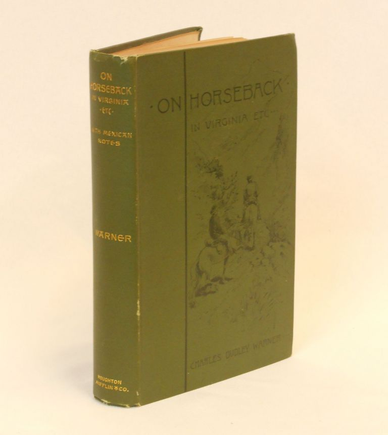 On Horseback; A Tour in Virginia, North Carolina, and Tennessee, With Notes of Travel in Mexico and California. Charles Dudley Warner.