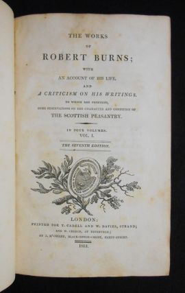 The Works of Robert Burns; With An Account of His Life and A Criticism on His Writings, Volumes I - IV