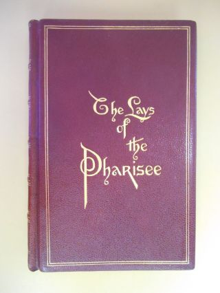 The Lays of the Pharisee, Being a Volume of Verses Together With Poems in Blank Verse, Telling of...