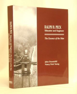 Ralph B. Peck, Educator and Engineer, The Essence of the Man. John Dunnicliff, Nancy Peck Young