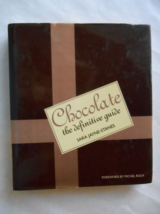Chocolate, The Definitive Guide. Sara Jayne-Stanes.