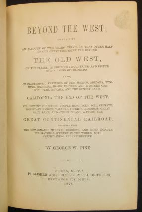 Beyond the West; Containing An Account of Two Years' Travel in That Other Half of Our Great Continent Far Beyond The Old West