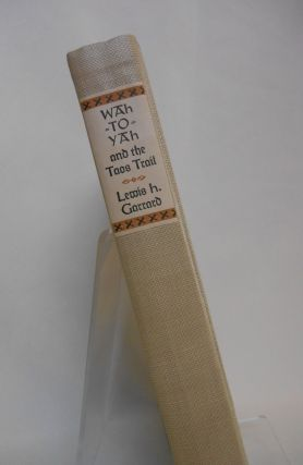 Wah-To-Yah & The Taos Trail, Prairie Travel and Scalp Dances [with Map and Prospectus}; With a Look at Los Rancheros from Muleback and the Rocky Mountain Campfire by Lewis H. Garrard. A New Introduction by Carl I. Wheat and Illustrations from blocks designed and cut by Mallette Dean. Number Three of the Third Series of Rare Americana.