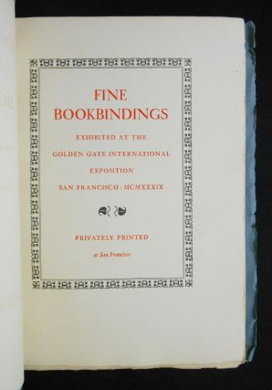 Fine Bookbindings Exhibited at the Golden Gate International Exposition San Francisco: MCMXXXIX