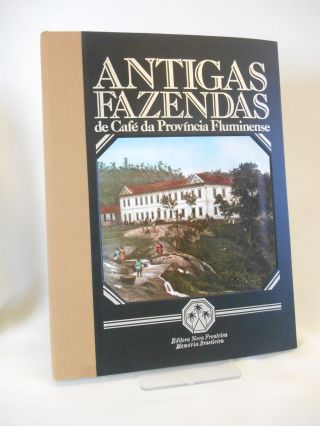 Antigas Fazendas de Cafe da Provincia Fluminense [The Old Coffee Estates of the Fluminense...