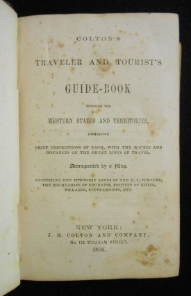 Colton's Traveler and Tourist's Guide-Book Through the Western States and Territories [Colton's Western Tourist and Emigrant's Guide]; Containing Brief Descriptions of Each, With the Routes and Distances on the Great Lines of Travel. Accompanied by a Map, Exhibiting the Township Lines of the U.S. Surveys, the Boundaries of Counties, Position of Cities, Villages, Settlements, Etc.