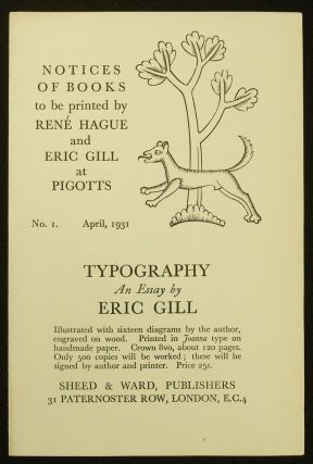 Notices of Books to be Printed by Rene Hague and Eric Gill at Pigotts. No. I. April,1931. [Prospectus for] TYPOGRAPHY. An Essay by Eric Gill; Sheed & Ward, Publishers. 31 Paternoster Row, London, E.C. 4. Eric Gill.