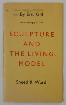 Sculpture and the Living Model [Presentation Copy]. Eric Gill, Author and Artist.