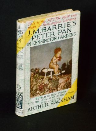J.M. Barrie's Peter Pan in Kensington Gardens; Retold by May Bryon for Little People with the Permission of the Author. J. M. Barrie, Original Story, May Byron, Arthur Rackham, Illustrator.