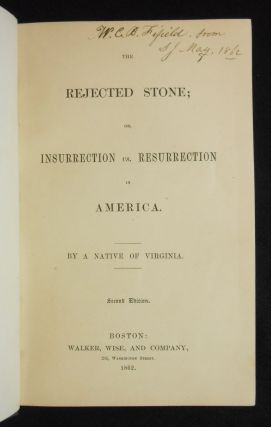 The Rejected Stone; or, Insurrection vs. Resurrection in America; By a Native of Virginia....