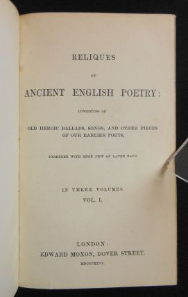 Reliques of Ancient English Poetry; Consisting of Old Heroic Ballads, Songs, and Other Pieces of Our Earlier Poets, Together with Some Few of Later Date