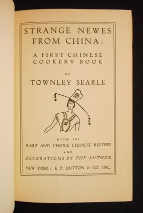 Strange Newes from China: A First Chinese Cookery Book [Strange News from China]; With 101 Rare and Choice Chinese Recipes and Decorations by the Author