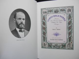 James Weld Towne; Pioneer San Francisco Printer, Publisher, & Paper Purveyor. Bruce L. Johnson
