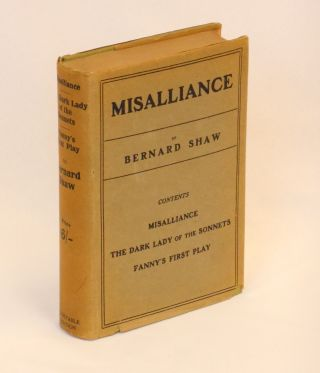 Misalliance, The Dark Lady of the Sonnets, and Fanny's First Play. With a Treatise on Parents and Children.