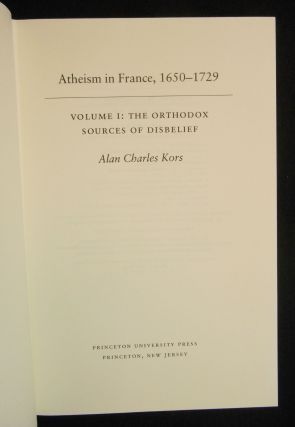 Atheism in France, 1650-1729; Volume I: The Orthodox Sources of Disbelief