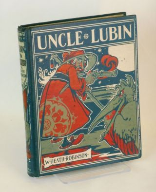 The Adventures of Uncle Lubin. W. Heath Robinson