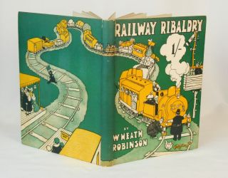 Railway Ribaldry; Being 96 Pages of Railway Humour. W. Heath Robinson