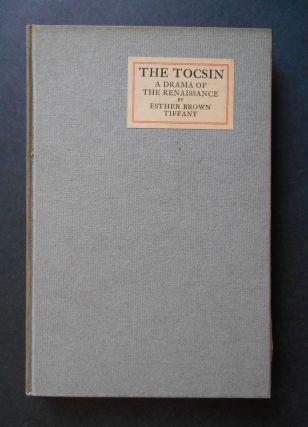 The Tocsin, A Drama of the Renaissance. Esther Brown Tiffany