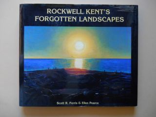 Rockwell Kent's Forgotten Landscapes (Association Copy, Inscribed). Scott R. Ferris, Ellen...
