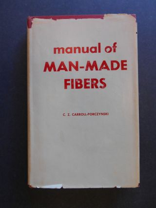 Manual of Man-Made Fibres, Their Manufacture, Properties, and Identification. Charles Z....