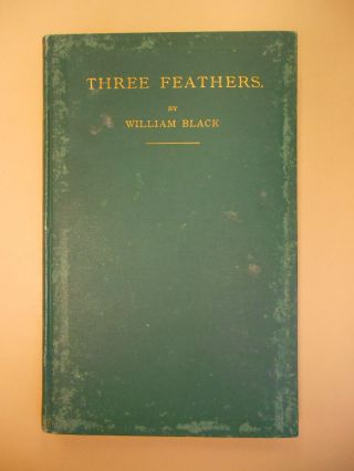 Three Feathers, A Novel. William Black.