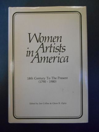 Women Artists in America, 18th Century To The Present (1790-1980) (INSCRIBED). Jim Collins,...