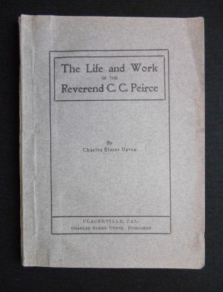 The Life and Work of The Reverend C.C. Peirce, A True Follower of Jesus. Charles Elmer Upton