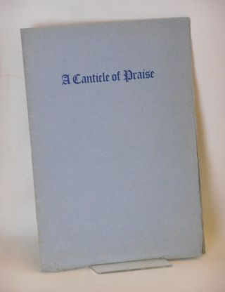 A Canticle of Praise; First Delivered in the Greek Theatre at the University of California,...